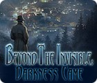 Beyond the Invisible: Darkness Came spel