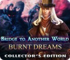 Bridge to Another World: Burnt Dreams Collector's Edition spel