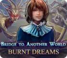 Bridge to Another World: Burnt Dreams spel