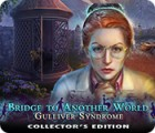 Bridge to Another World: Gulliver Syndrome Collector's Edition spel