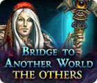 Bridge to Another World: The Others spel