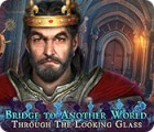 Bridge to Another World: Through the Looking Glass spel