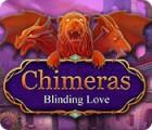 Chimeras: Blinding Love spel
