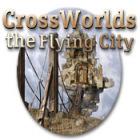 Crossworlds: The Flying City spel