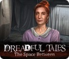 Dreadful Tales: The Space Between spel