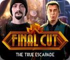 Final Cut: The True Escapade spel
