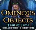 Ominous Objects: Trail of Time Collector's Edition spel