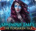 Ominous Tales: The Forsaken Isle spel