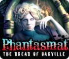 Phantasmat: The Dread of Oakville spel