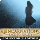 Reincarnations: Back to Reality Collector's Edition spel